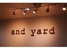 アンドヤード(and yard)の雰囲気(通う度に髪が美しくなるサロンです。)