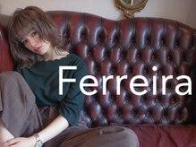 フェレイラ(Ferreira)の雰囲気(ワンランクアップ♪アナタだけの理想のスタイルをご提案)