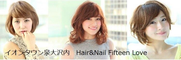 ヘアーアンドネイル フィフティーン ラブ 仙台泉大沢店(Hair&Nail Fifteen Love)のサロンヘッダー