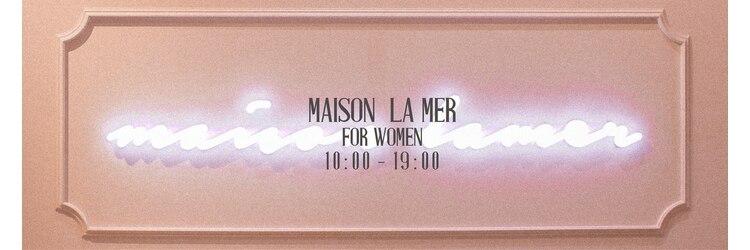 ラメール(MAISON LA MER)のサロンヘッダー