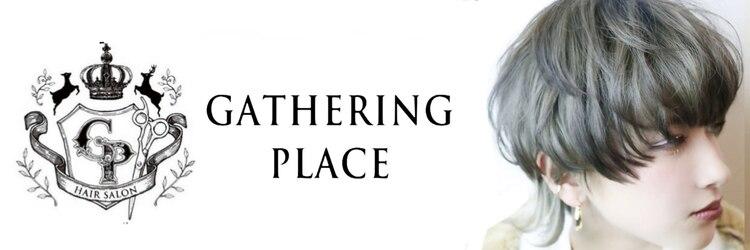 ギャザリング プレイス(GATHERING PLACE)のサロンヘッダー
