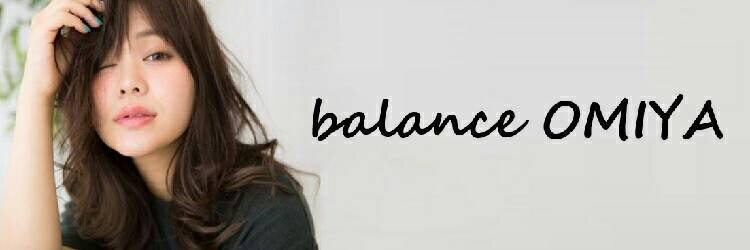 バランス オオミヤ(balance OMIYA)のサロンヘッダー
