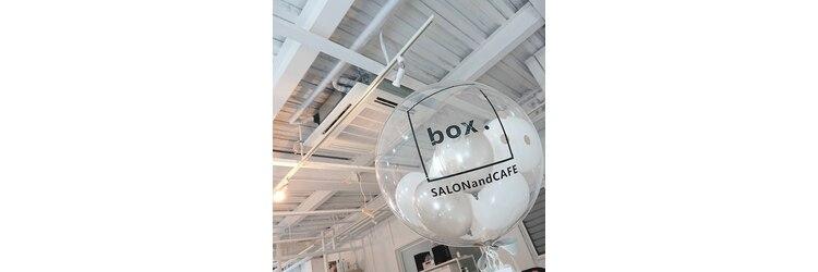 ボックスサロンアンドカフェ(box. SALON and CAFE)のサロンヘッダー