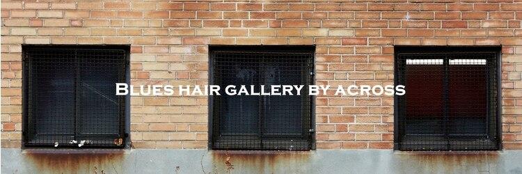 ブルースヘアギャラリー(Blues hair gallery by across)のサロンヘッダー