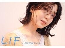 リフ(LIF by MIRROR TALK)