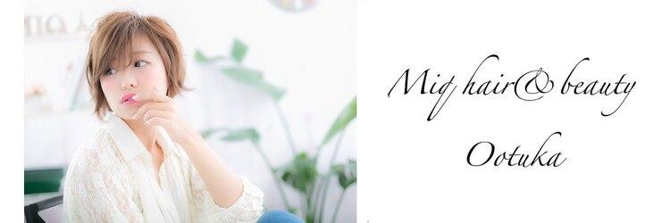 ミック ヘアアンドメイクアップ 大塚店(miq Hair&Make up)のサロンヘッダー