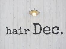ヘアーディック(hair Dec.)