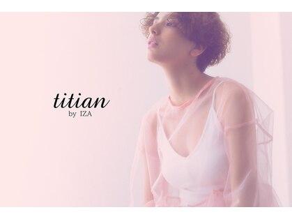 ティティアンバイイザ(titian by IZA)の写真