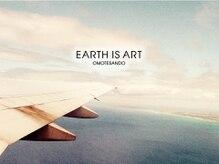 EARTH IS ARTの思い&厳選メニュー[表参道]