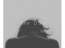 ザ デイ(the Day LALALA qp)