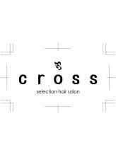 クロス セレクション ヘアーサロン(cross selection hair salon)