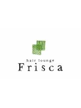 ヘアーラウンジ フリスカ(hair lounge Frisca)