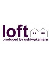 ロフト プロデュースドバイウシワカマル(loft produced by ushiwakamaru)