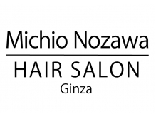 ミチオ ノザワ ヘアサロン ギンザ(Michio Nozawa HAIR SALON Ginza)
