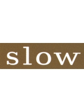 スロウ(slow)