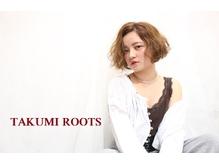 TAKUMI ROOTS 【タクミルーツ】