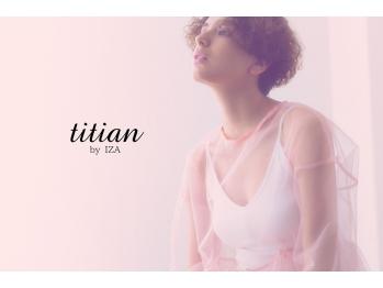 ティティアンバイイザ(titian by IZA)